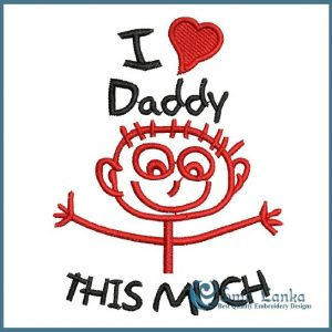 Happy Fathers Day I Love Daddy This Much Embroidery Design